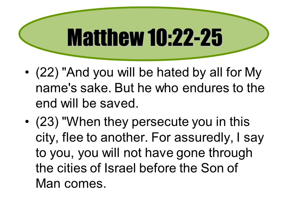 Matthew 10:22-25 (22) And you will be hated by all for My name s sake. But he who endures to the end will be saved.