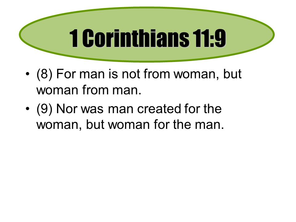 1 Corinthians 11:9 (8) For man is not from woman, but woman from man.