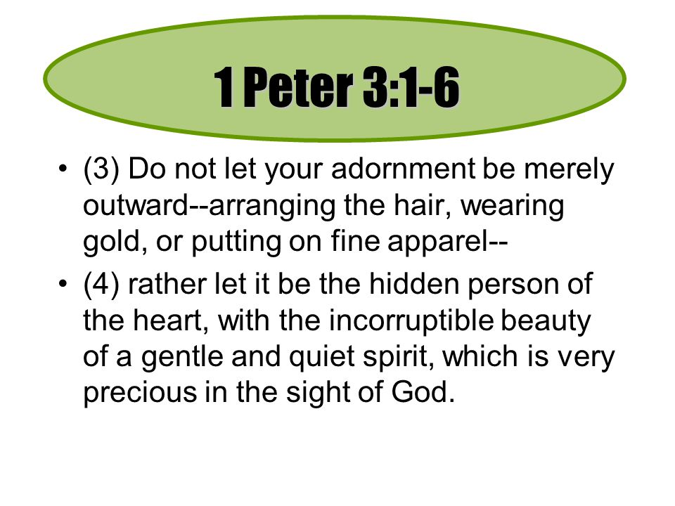 1 Peter 3:1-6 (3) Do not let your adornment be merely outward--arranging the hair, wearing gold, or putting on fine apparel--