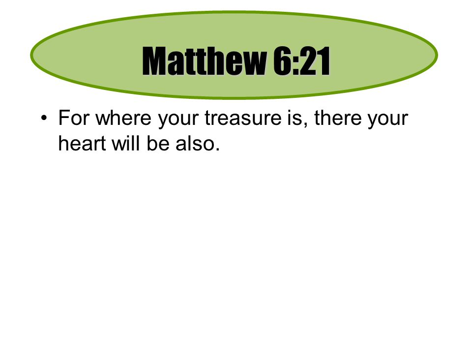 Matthew 6:21 For where your treasure is, there your heart will be also.