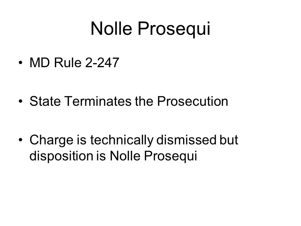 Nolle Prosequi MD Rule 2-247 State Terminates the Prosecution
