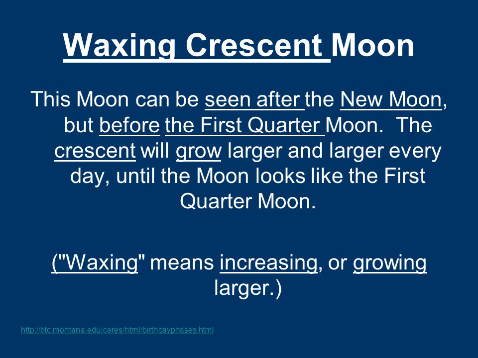 ( Waxing means increasing, or growing larger.)