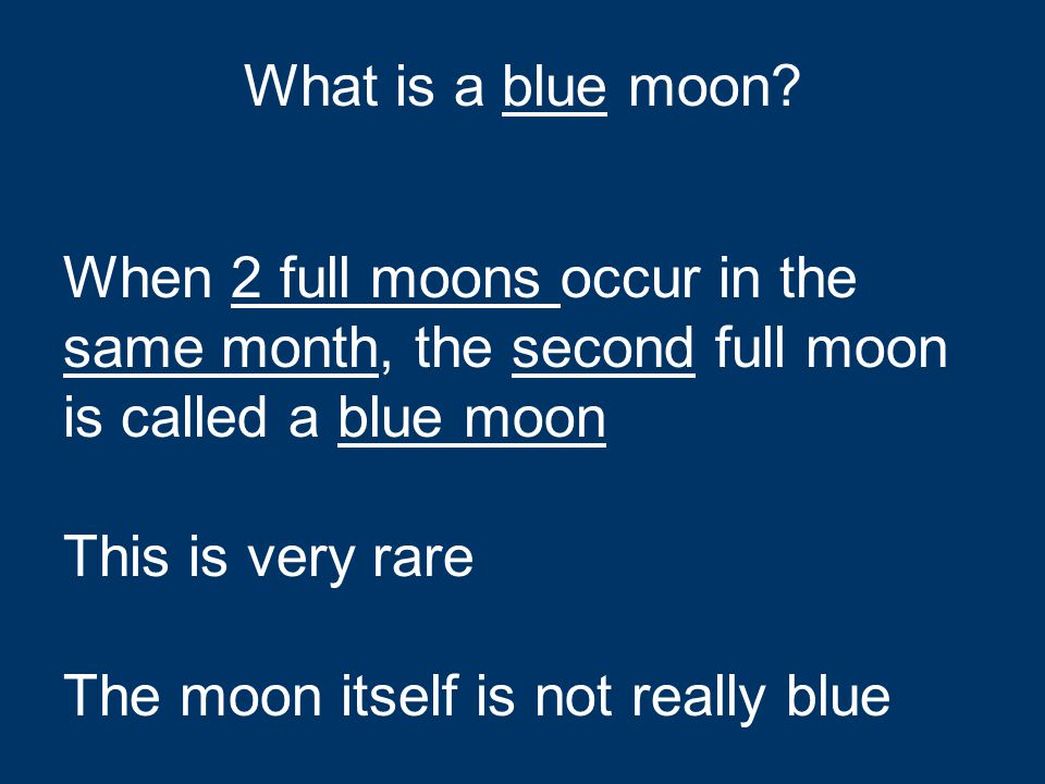 What is a blue moon When 2 full moons occur in the same month, the second full moon is called a blue moon.