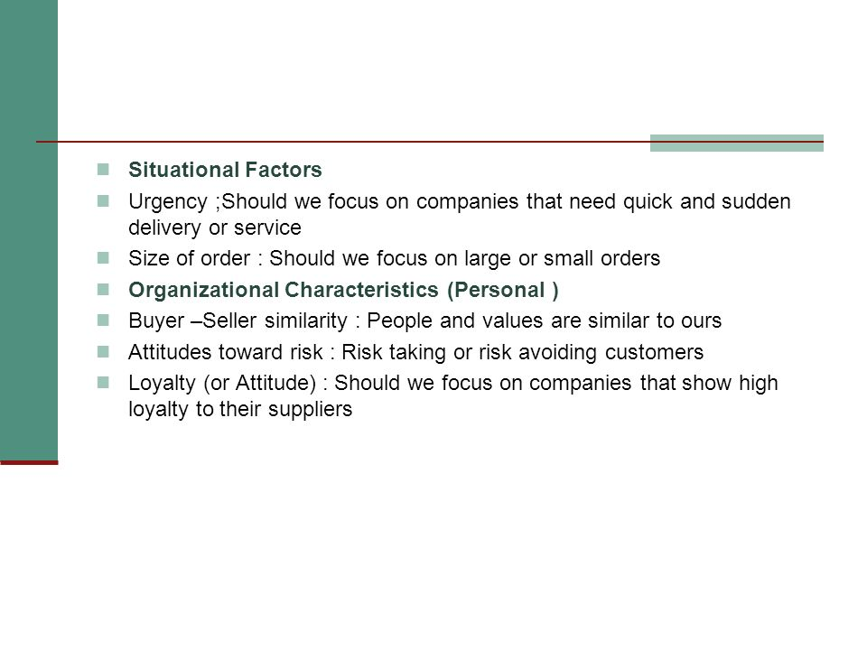 Situational FactorsUrgency ;Should we focus on companies that need quick and sudden delivery or service.