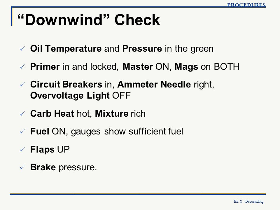 Downwind Check Oil Temperature and Pressure in the green