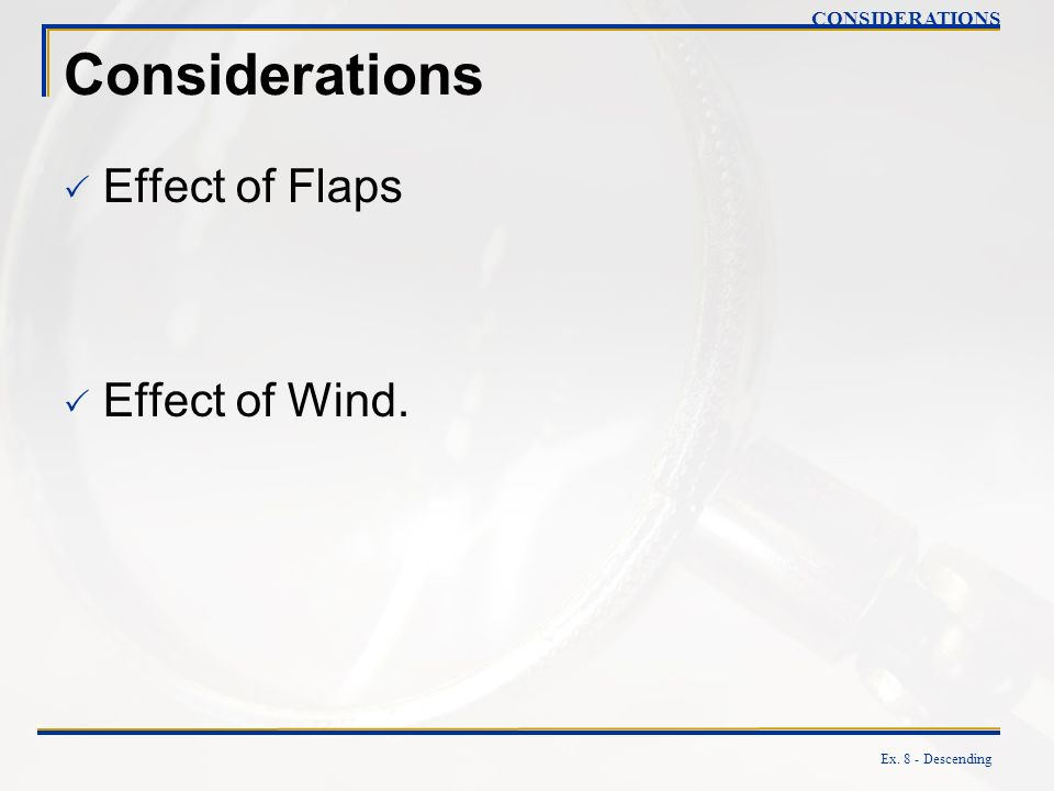 Considerations Effect of Flaps Effect of Wind. CONSIDERATIONS
