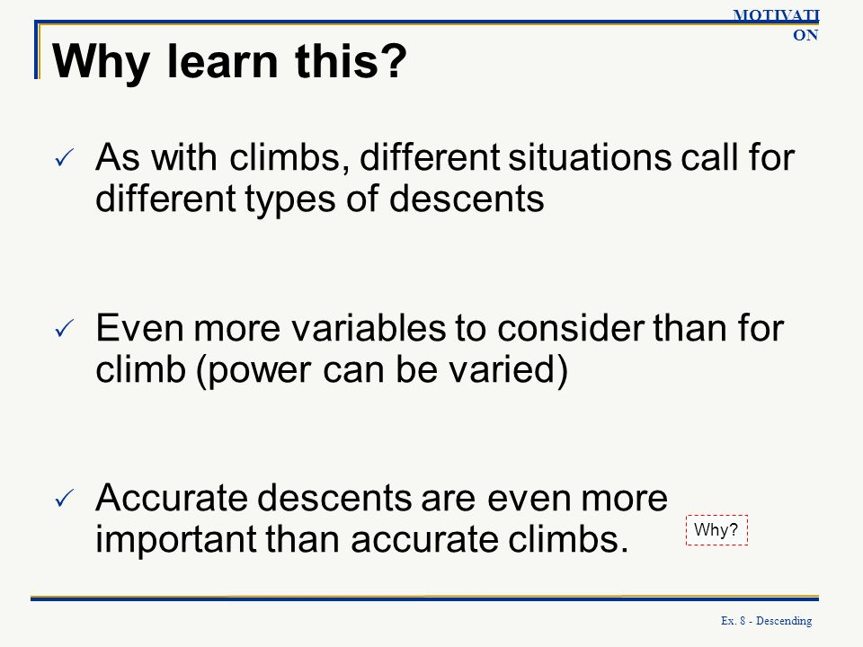 MOTIVATION Why learn this As with climbs, different situations call for different types of descents.