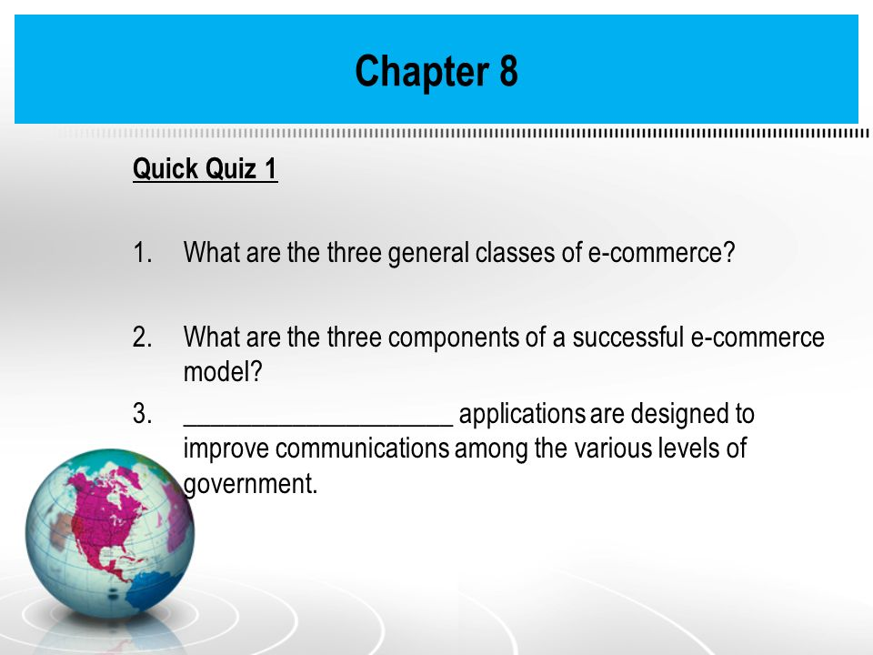 Chapter 8 Quick Quiz 1. What are the three general classes of e-commerce What are the three components of a successful e-commerce model