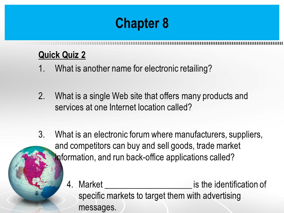 Chapter 8 Quick Quiz 2 What is another name for electronic retailing