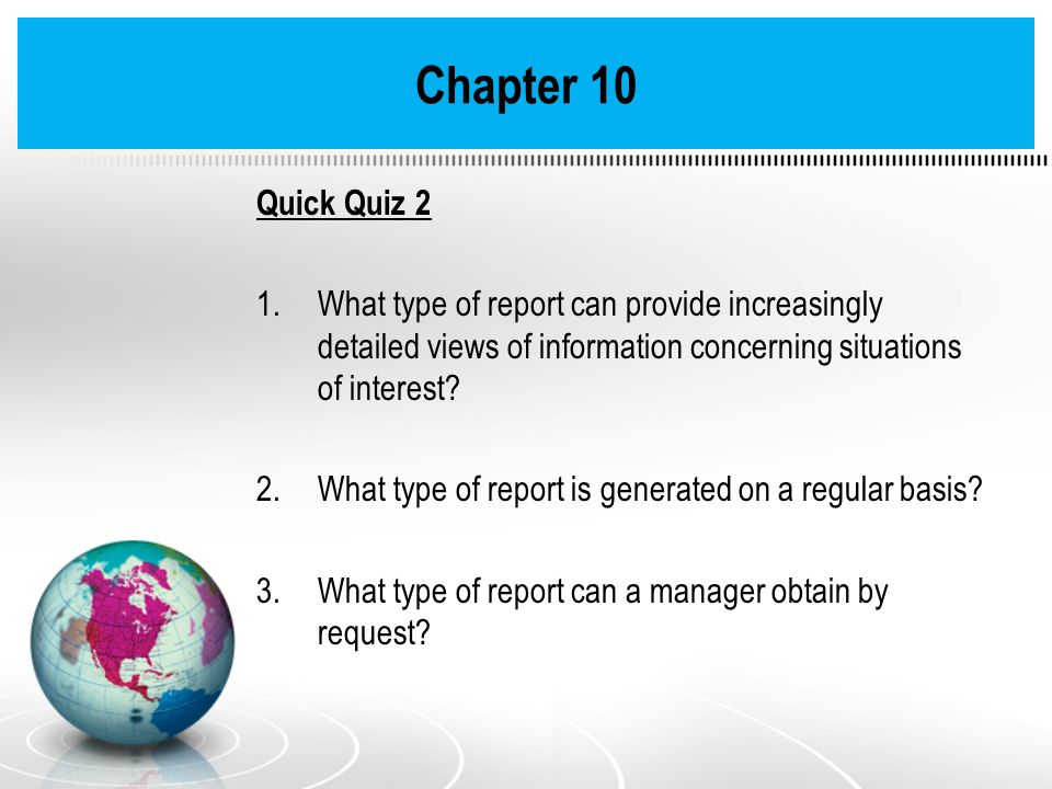 Chapter 10 Quick Quiz 2. What type of report can provide increasingly detailed views of information concerning situations of interest