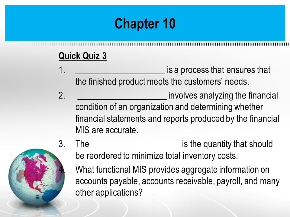 Chapter 10Quick Quiz 3. ____________________ is a process that ensures that the finished product meets the customers' needs.