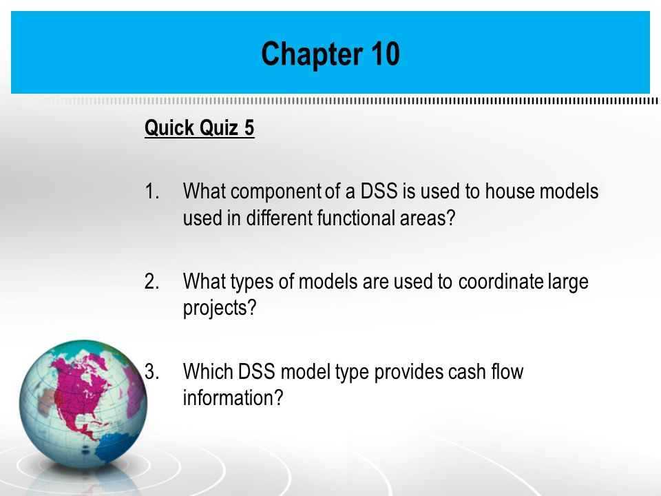 Chapter 10 Quick Quiz 5. What component of a DSS is used to house models used in different functional areas