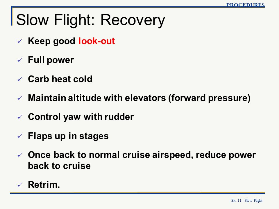 Slow Flight: Recovery Keep good look-out Full power Carb heat cold