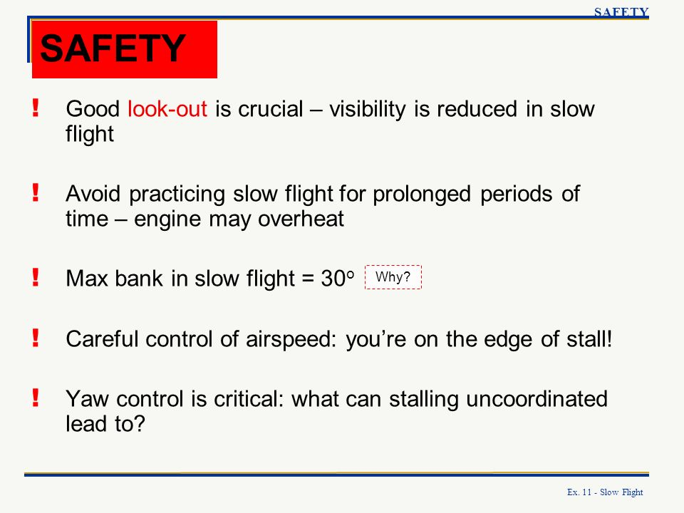 SAFETY Good look-out is crucial – visibility is reduced in slow flight
