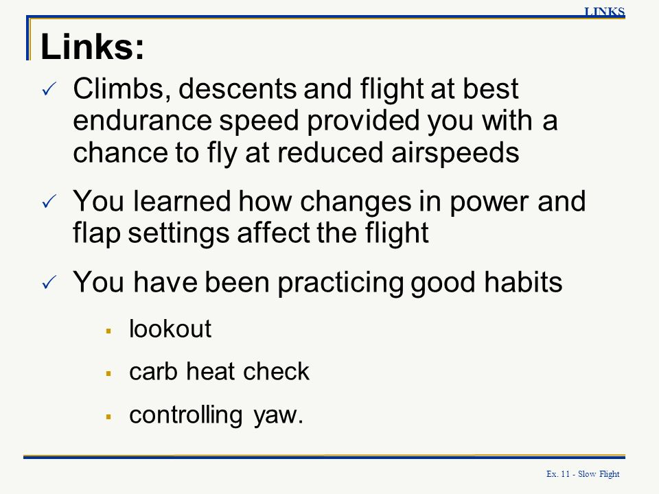 LINKS Links: Climbs, descents and flight at best endurance speed provided you with a chance to fly at reduced airspeeds.