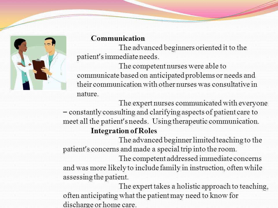 Communication The advanced beginners oriented it to the patient's immediate needs.