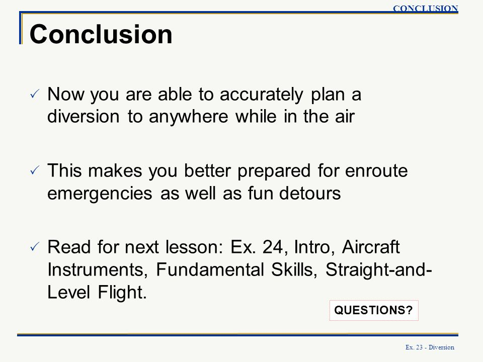 CONCLUSION Conclusion. Now you are able to accurately plan a diversion to anywhere while in the air.
