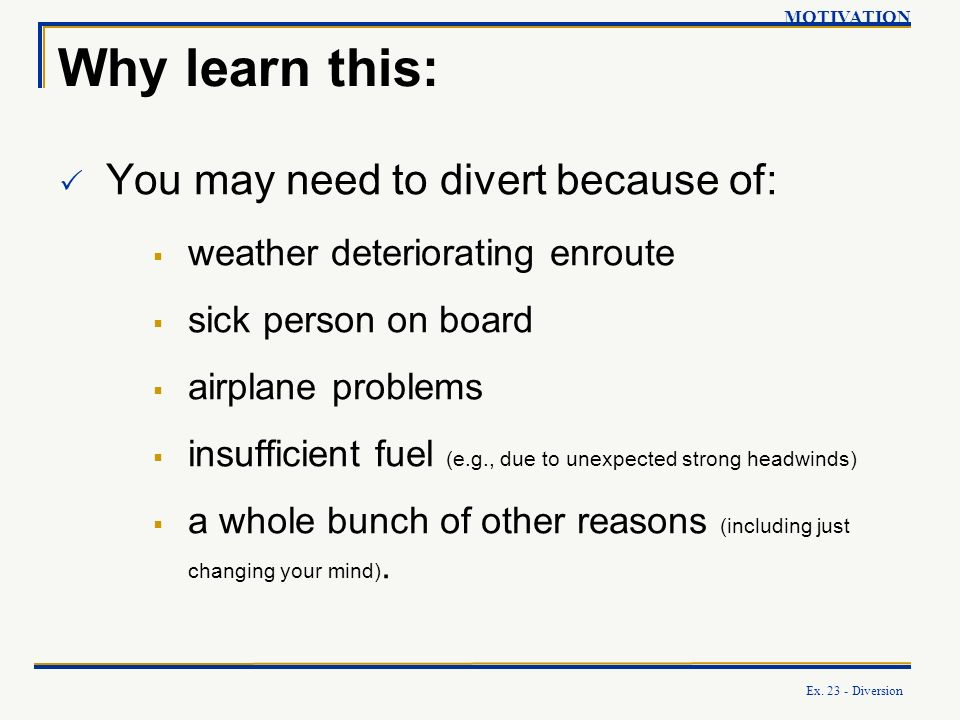 Why learn this: You may need to divert because of: