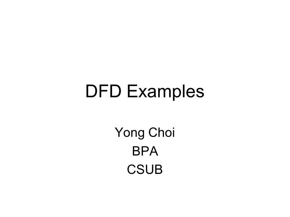 DFD Examples Yong Choi BPA CSUB