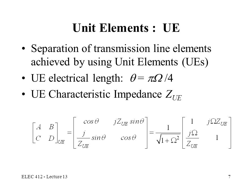 Unit Elements : UE Separation of transmission line elements achieved by using Unit Elements (UEs) UE electrical length:  =  /4.