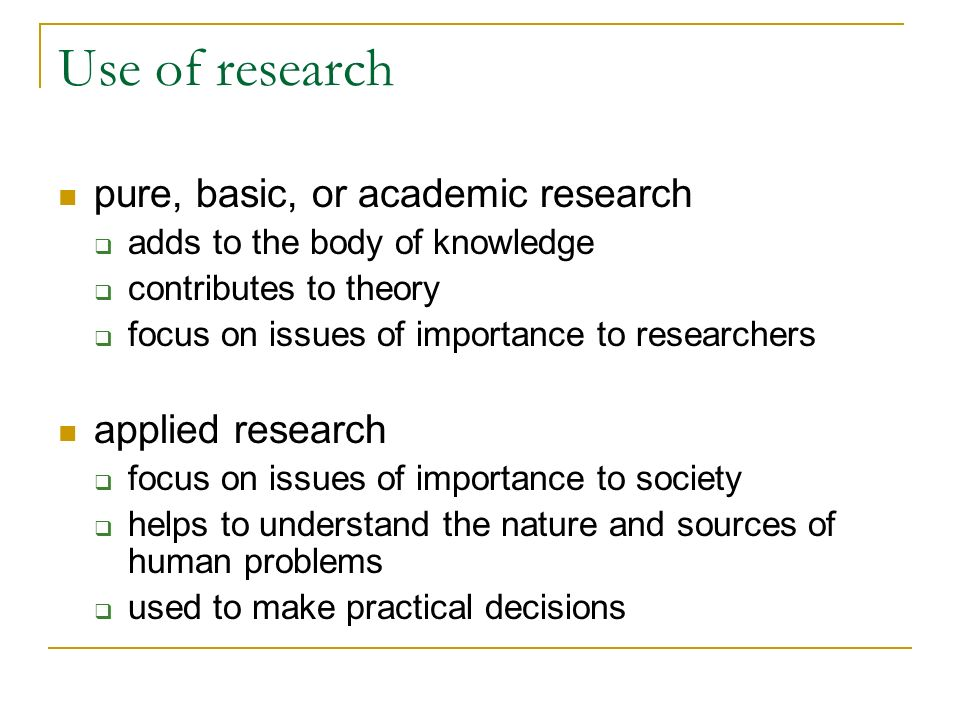 Use of research pure, basic, or academic research applied research