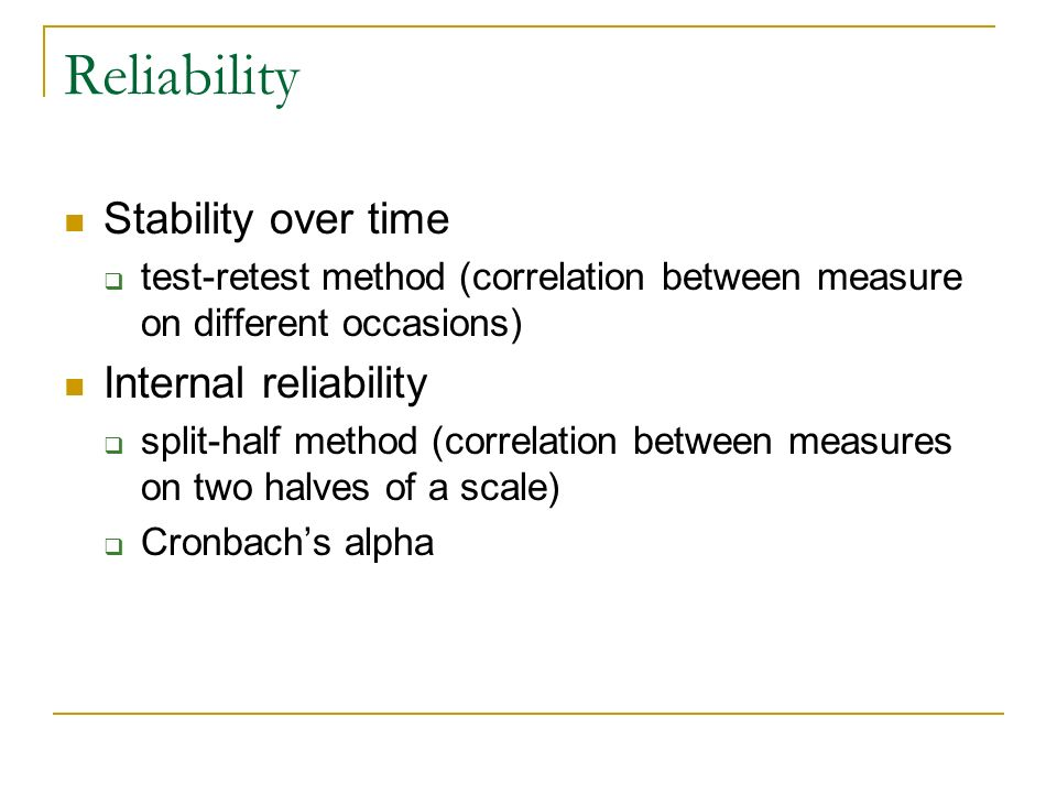 Reliability Stability over time Internal reliability