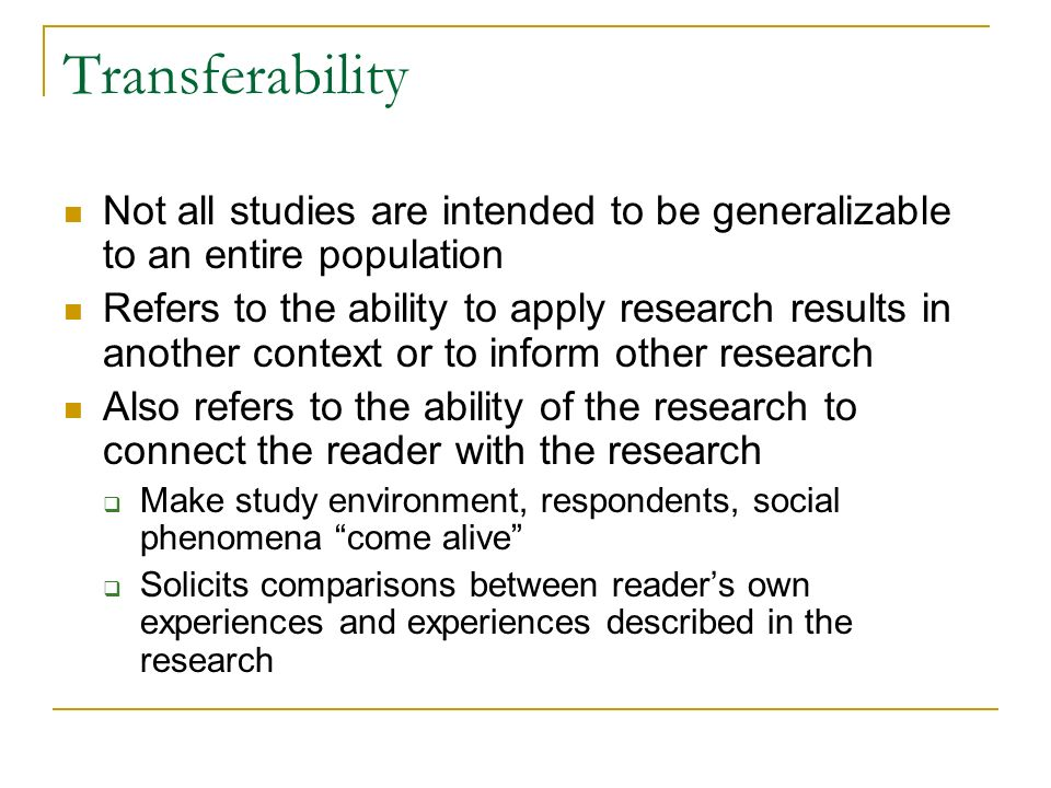 Transferability Not all studies are intended to be generalizable to an entire population.