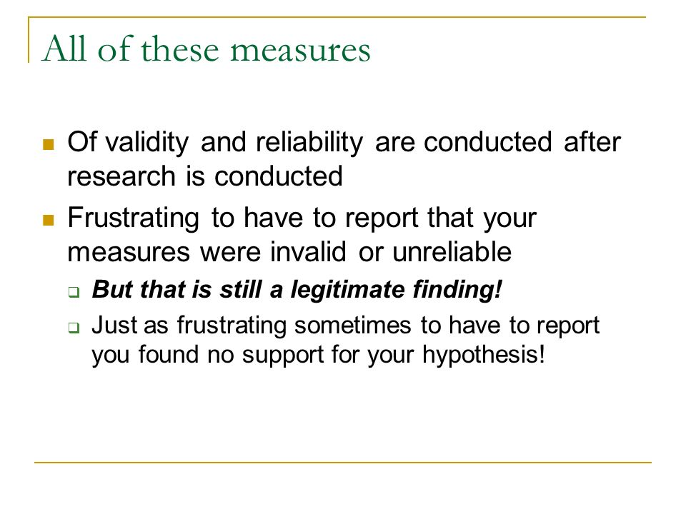 All of these measures Of validity and reliability are conducted after research is conducted.