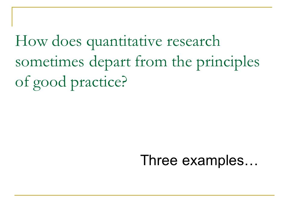 How does quantitative research sometimes depart from the principles of good practice