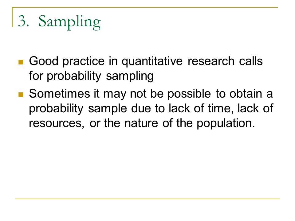 3. Sampling Good practice in quantitative research calls for probability sampling.