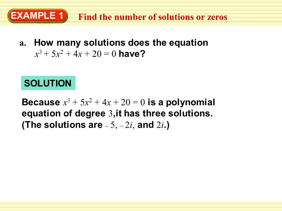 EXAMPLE 1 Find the number of solutions or zeros. a. How many solutions does the equation. x3 + 5x2 + 4x + 20 = 0 have