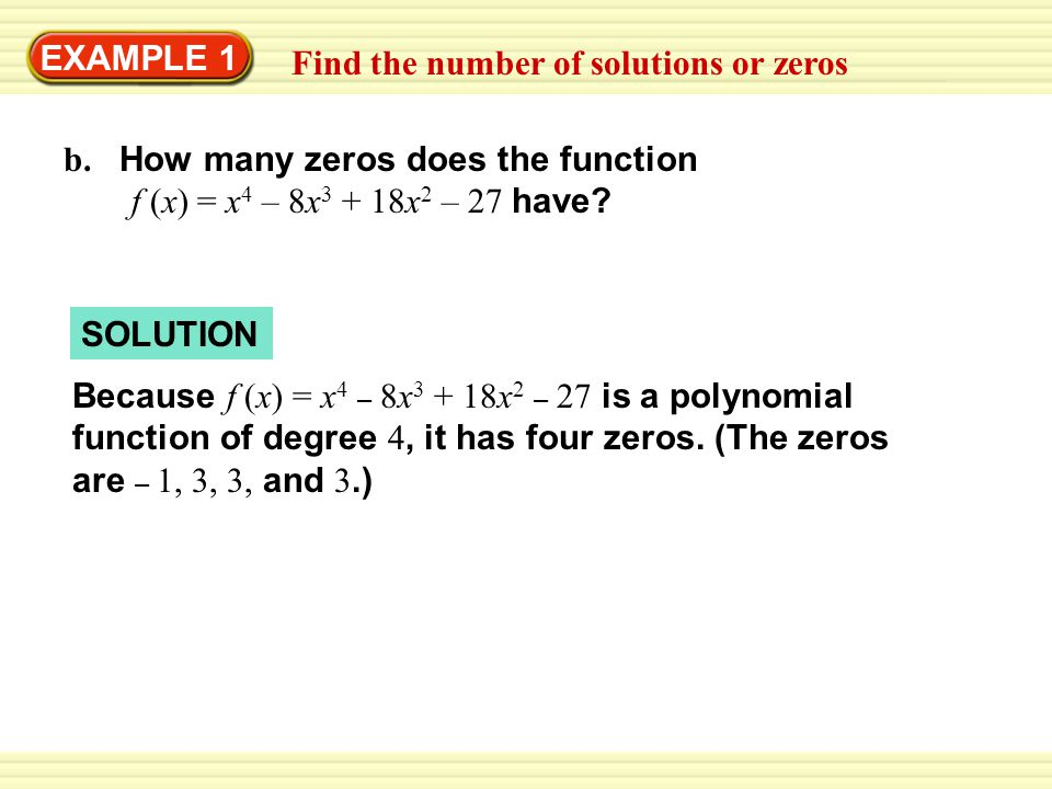 EXAMPLE 1 Find the number of solutions or zeros. b. How many zeros does the function. f (x) = x4 – 8x3 + 18x2 – 27 have