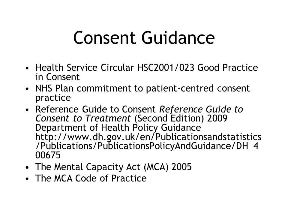 Consent Guidance Health Service Circular HSC2001/023 Good Practice in Consent. NHS Plan commitment to patient-centred consent practice.