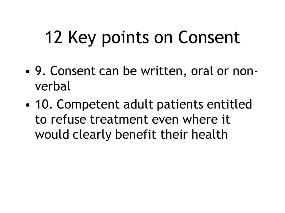 12 Key points on Consent 9. Consent can be written, oral or non-verbal