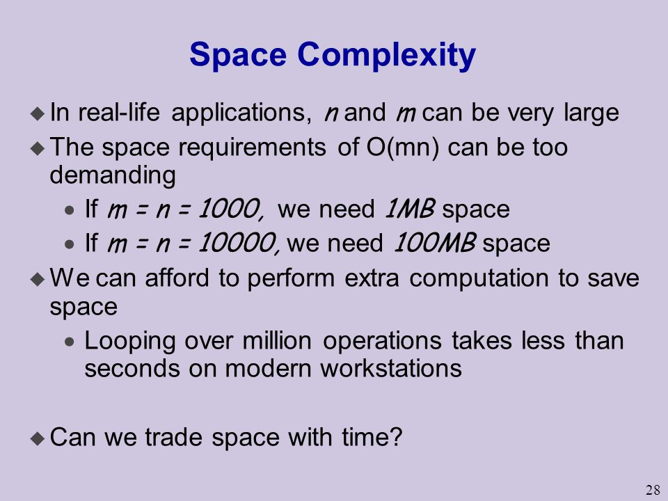 Space Complexity In real-life applications, n and m can be very large