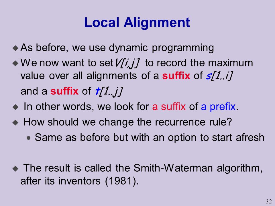 Local Alignment As before, we use dynamic programming