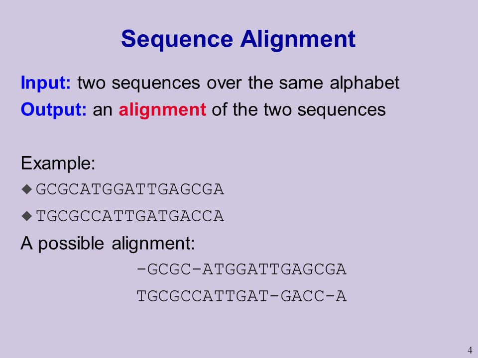 Sequence Alignment Input: two sequences over the same alphabet