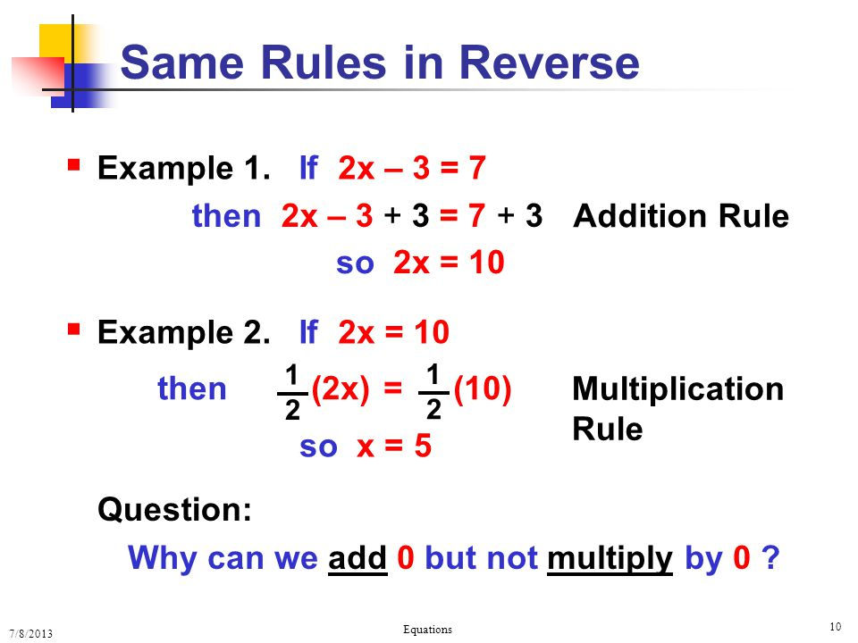 Same Rules in Reverse Example 1. If 2x – 3 = 7 then 2x – = 7 + 3