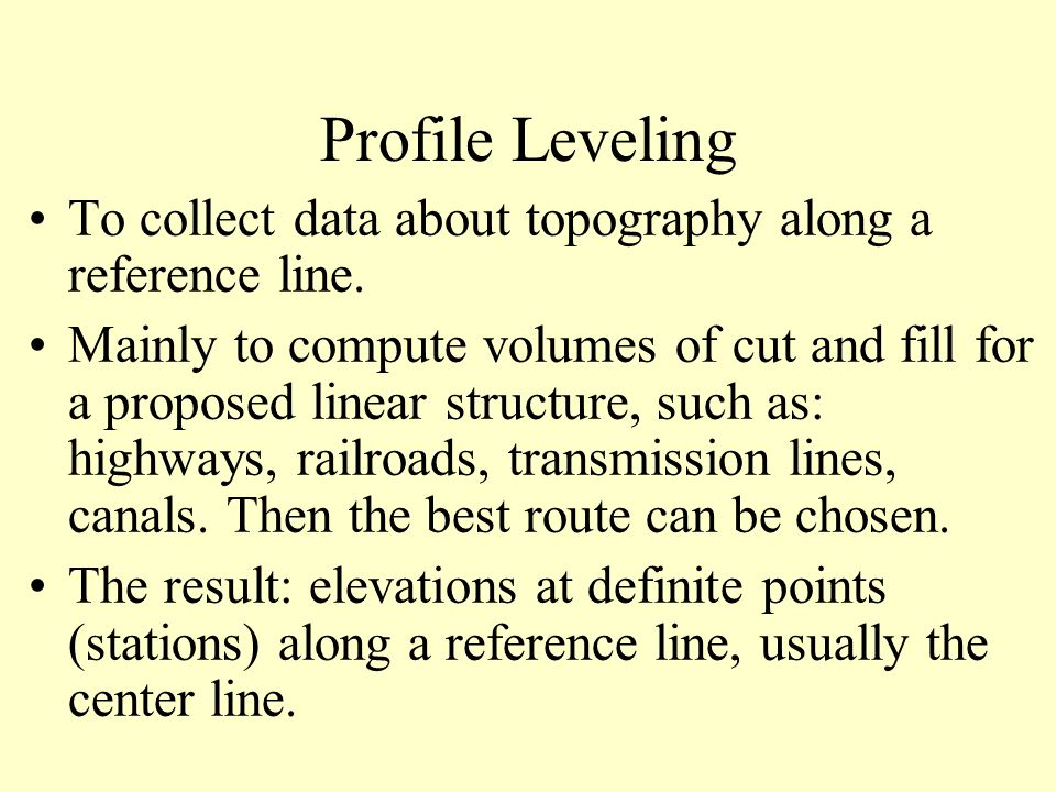 Profile Leveling To collect data about topography along a reference line.