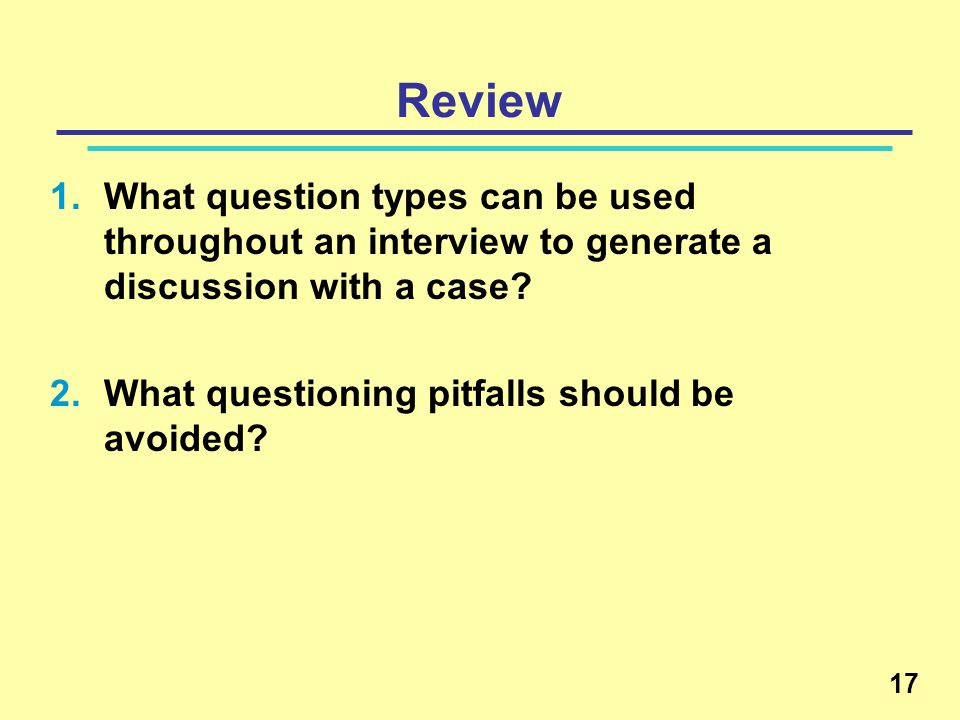 Review What question types can be used throughout an interview to generate a discussion with a case