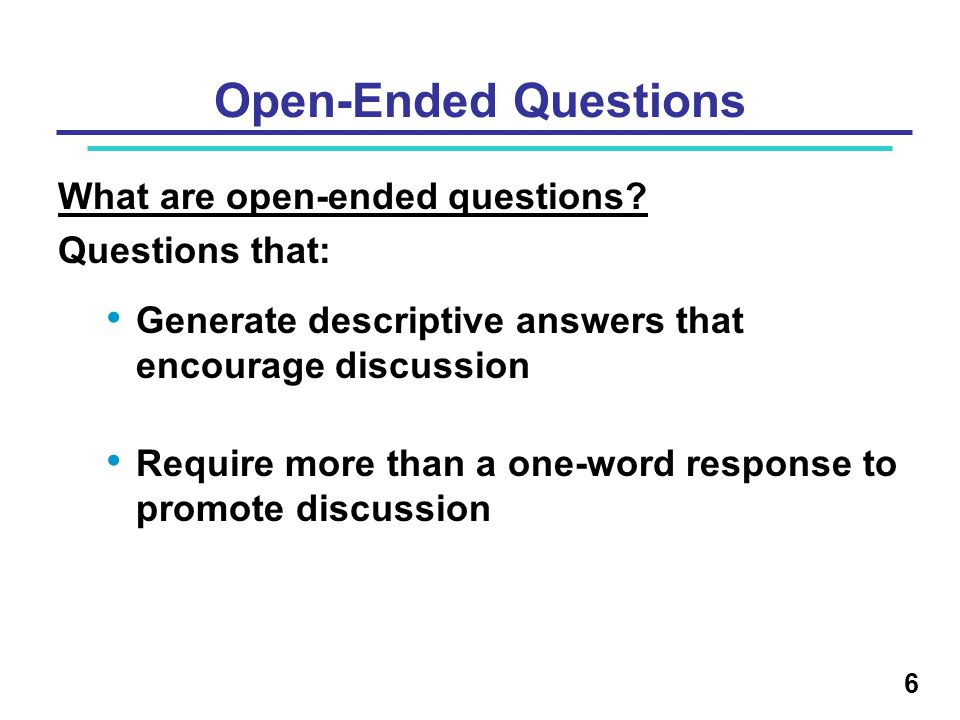 Open-Ended Questions What are open-ended questions Questions that: