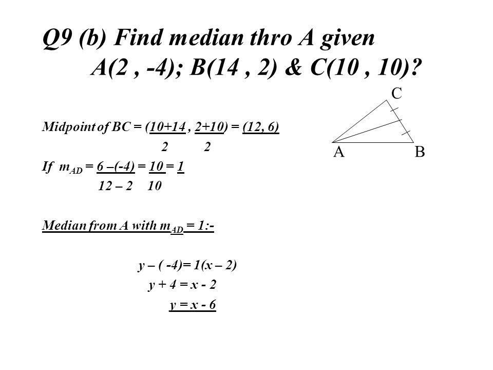 Q9 (b) Find median thro A given A(2 , -4); B(14 , 2) & C(10 , 10)