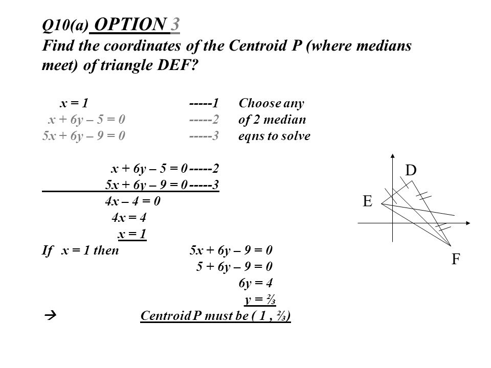 Q10(a) OPTION 3 Find the coordinates of the Centroid P (where medians meet) of triangle DEF