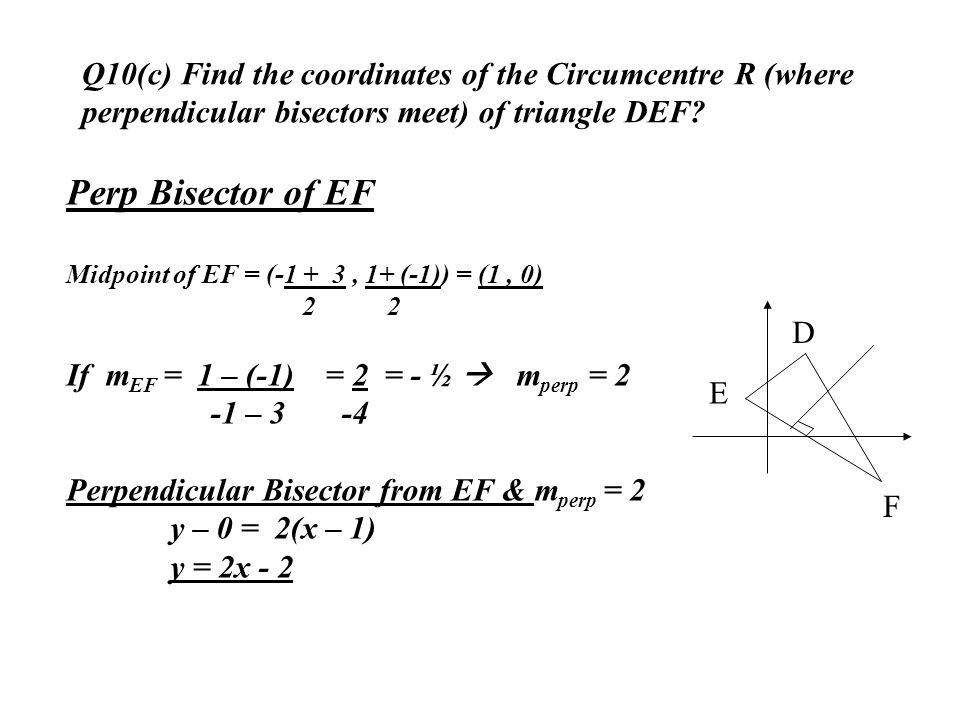 Q10(c) Find the coordinates of the Circumcentre R (where perpendicular bisectors meet) of triangle DEF
