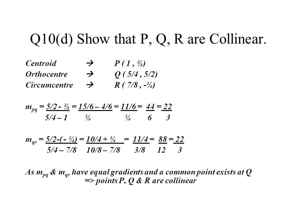 Q10(d) Show that P, Q, R are Collinear.