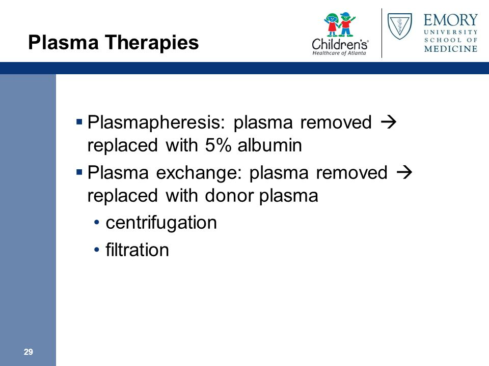 Plasma Therapies Plasmapheresis: plasma removed  replaced with 5% albumin. Plasma exchange: plasma removed  replaced with donor plasma.