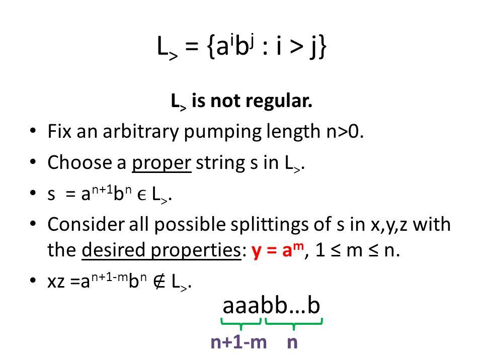 L> = {aibj : i > j} aaabb…b L> is not regular.
