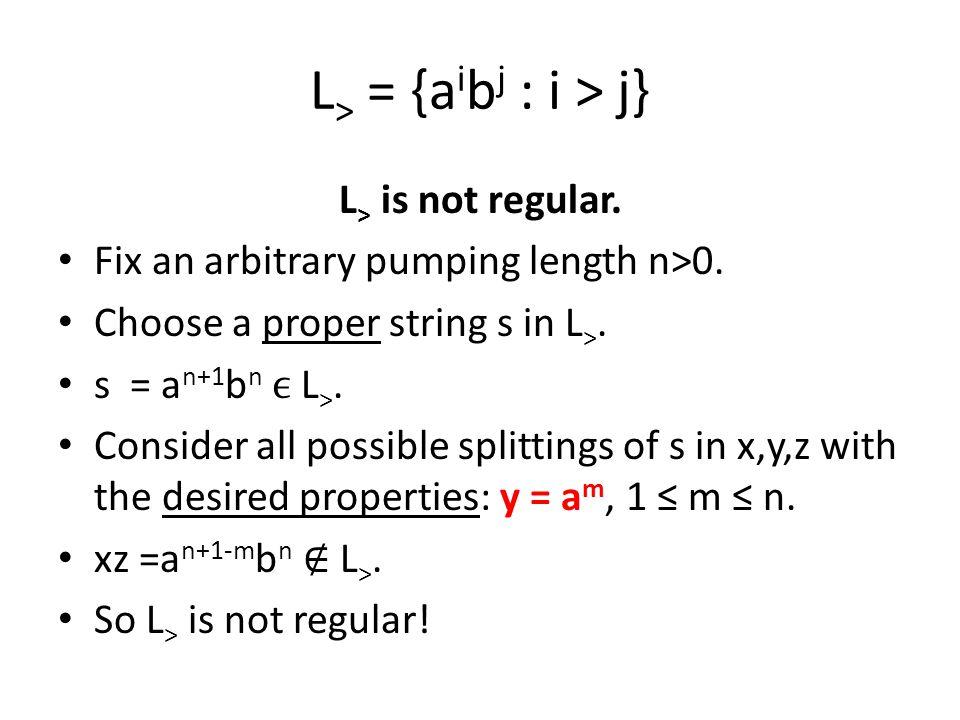 L> = {aibj : i > j} L> is not regular.