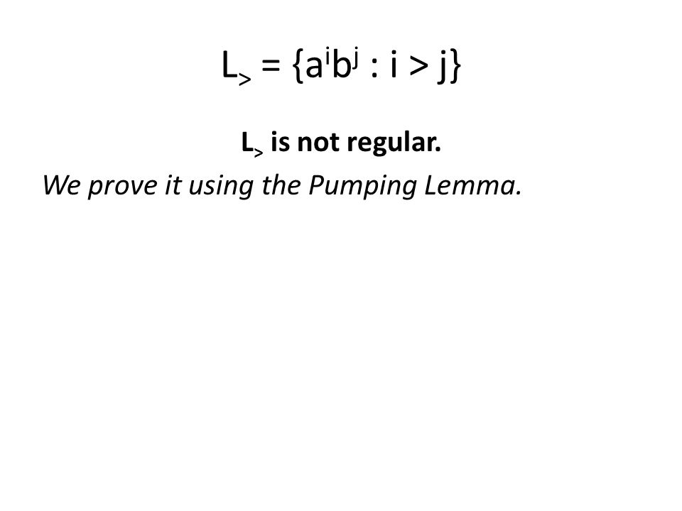 L> is not regular. We prove it using the Pumping Lemma.