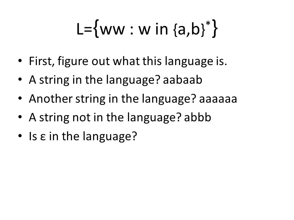 L={ww : w in {a,b}*} First, figure out what this language is.